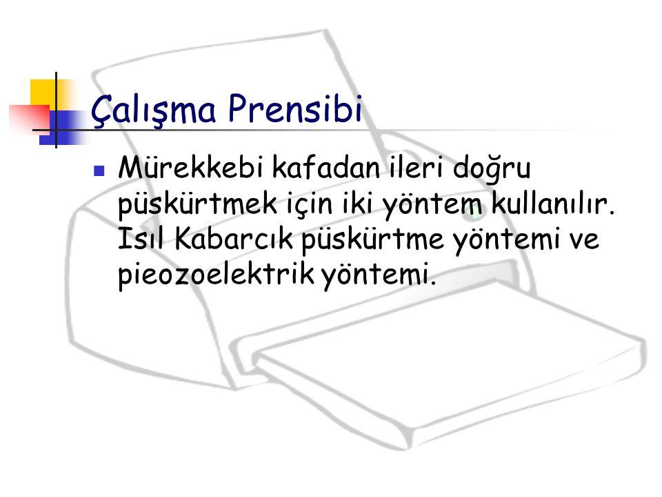 Çalışma Prensibi Mürekkebi kafadan ileri doğru püskürtmek için iki yöntem kullanılır.