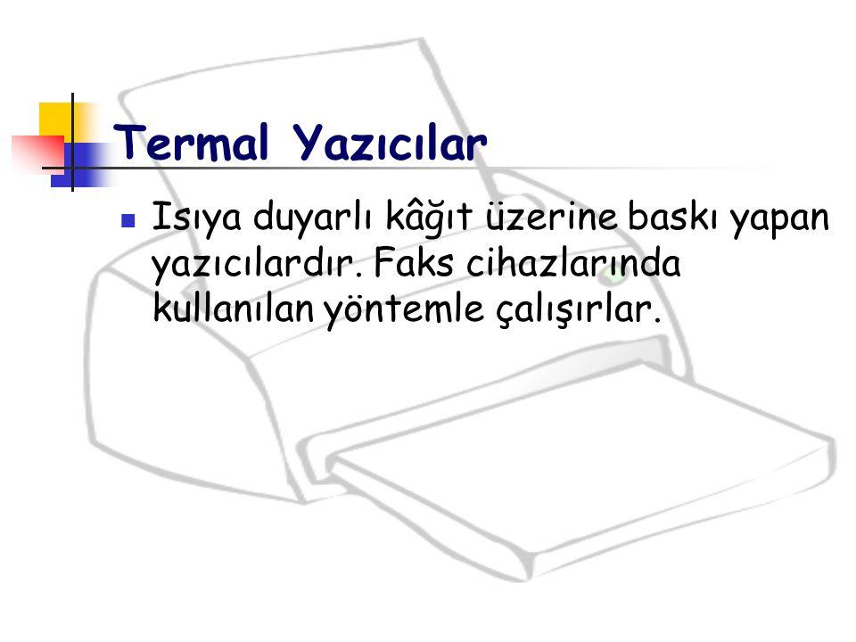 Termal Yazıcılar Isıya duyarlı kâğıt üzerine baskı yapan yazıcılardır.