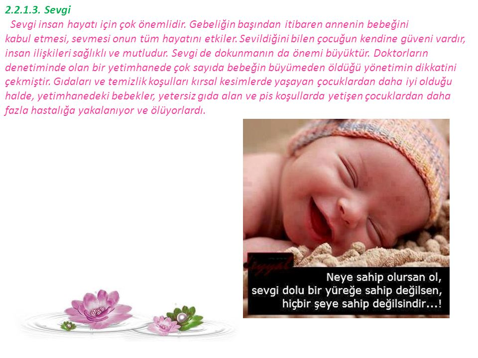 2.2.1.3. Sevgi Sevgi insan hayatı için çok önemlidir. Gebeliğin başından itibaren annenin bebeğini.