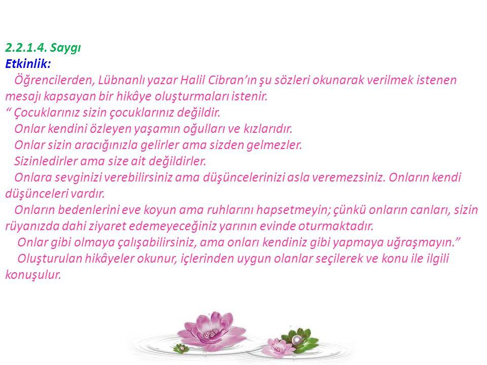 2.2.1.4. Saygı Etkinlik: Öğrencilerden, Lübnanlı yazar Halil Cibran'ın şu sözleri okunarak verilmek istenen.