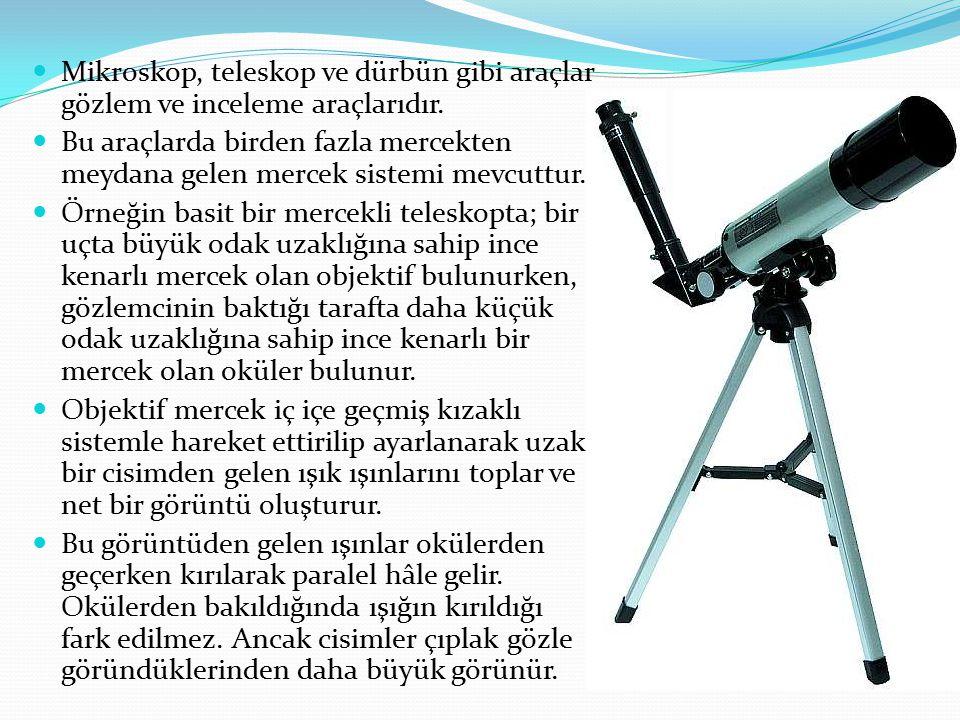 Mikroskop, teleskop ve dürbün gibi araçlar gözlem ve inceleme araçlarıdır.