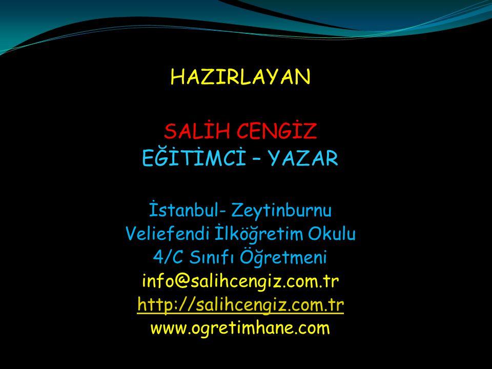 HAZIRLAYAN SALİH CENGİZ EĞİTİMCİ – YAZAR İstanbul- Zeytinburnu