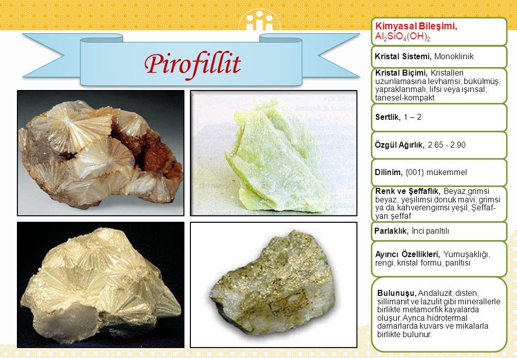 Pirofillit Kimyasal Bileşimi, Al2SiO4(OH)2 Kristal Sistemi, Monoklinik