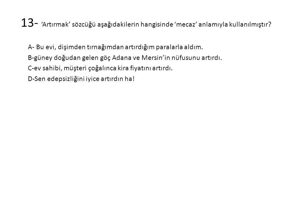 13- 'Artırmak' sözcüğü aşağıdakilerin hangisinde 'mecaz' anlamıyla kullanılmıştır