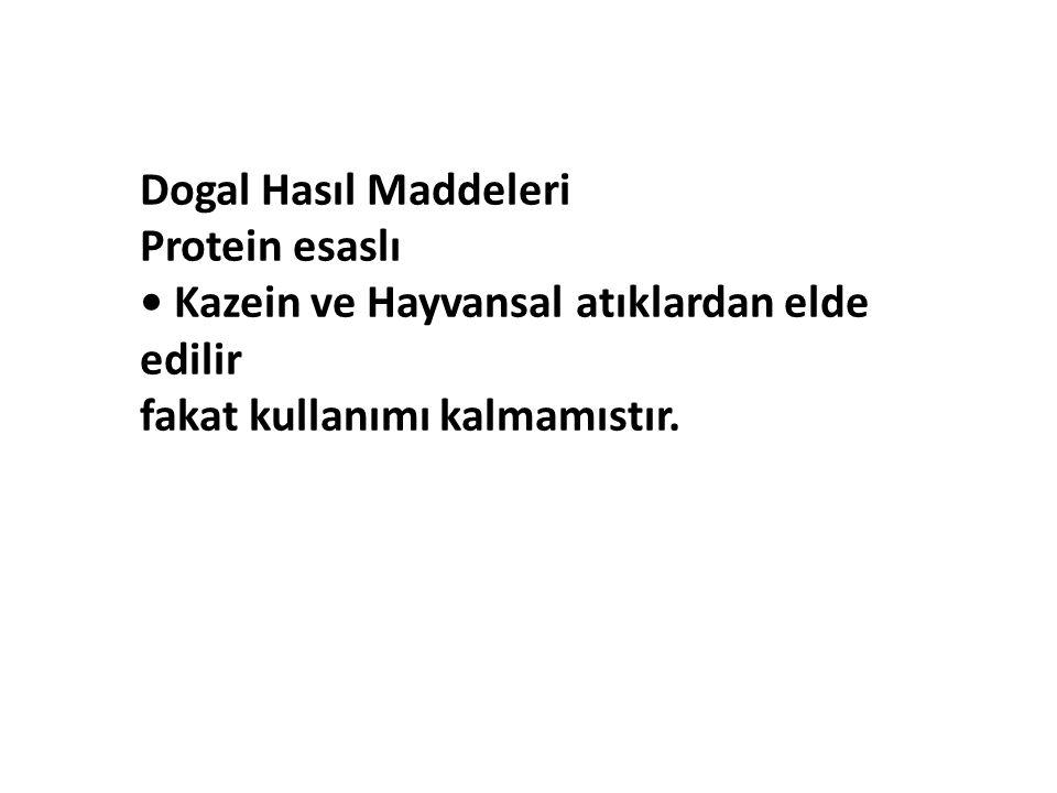 Dogal Hasıl Maddeleri Protein esaslı. • Kazein ve Hayvansal atıklardan elde edilir.
