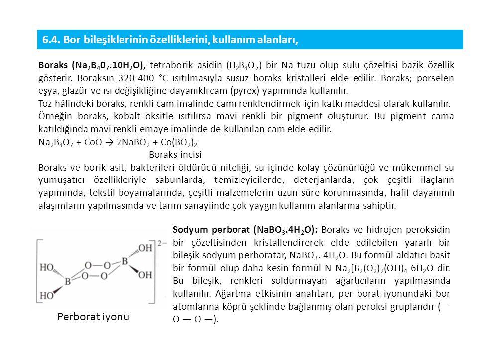 6.4. Bor bileşiklerinin özelliklerini, kullanım alanları,
