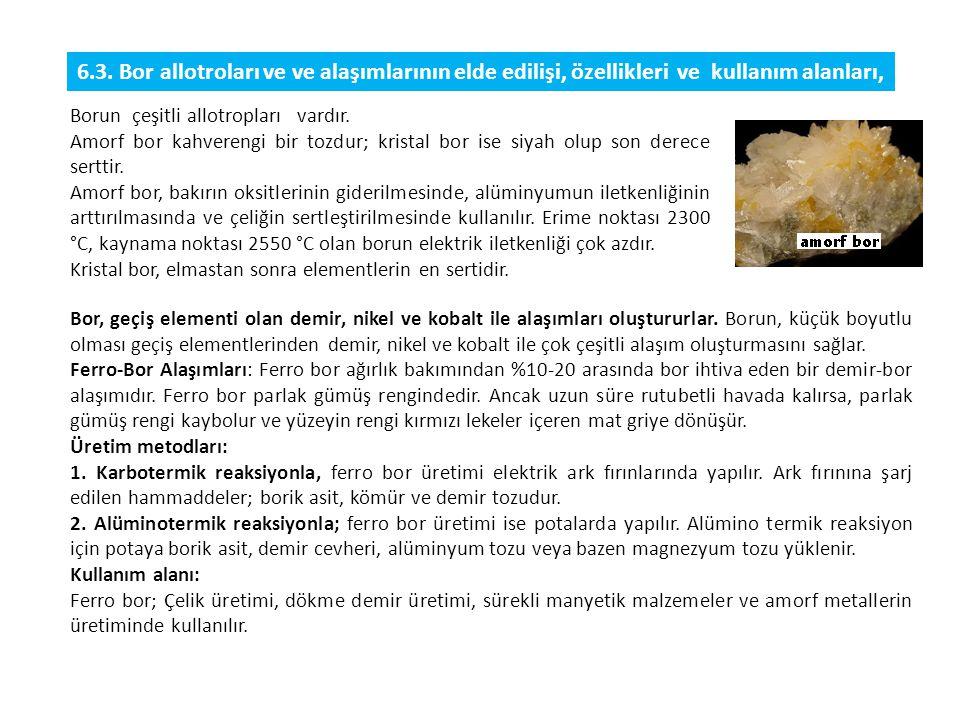6.3. Bor allotroları ve ve alaşımlarının elde edilişi, özellikleri ve kullanım alanları,
