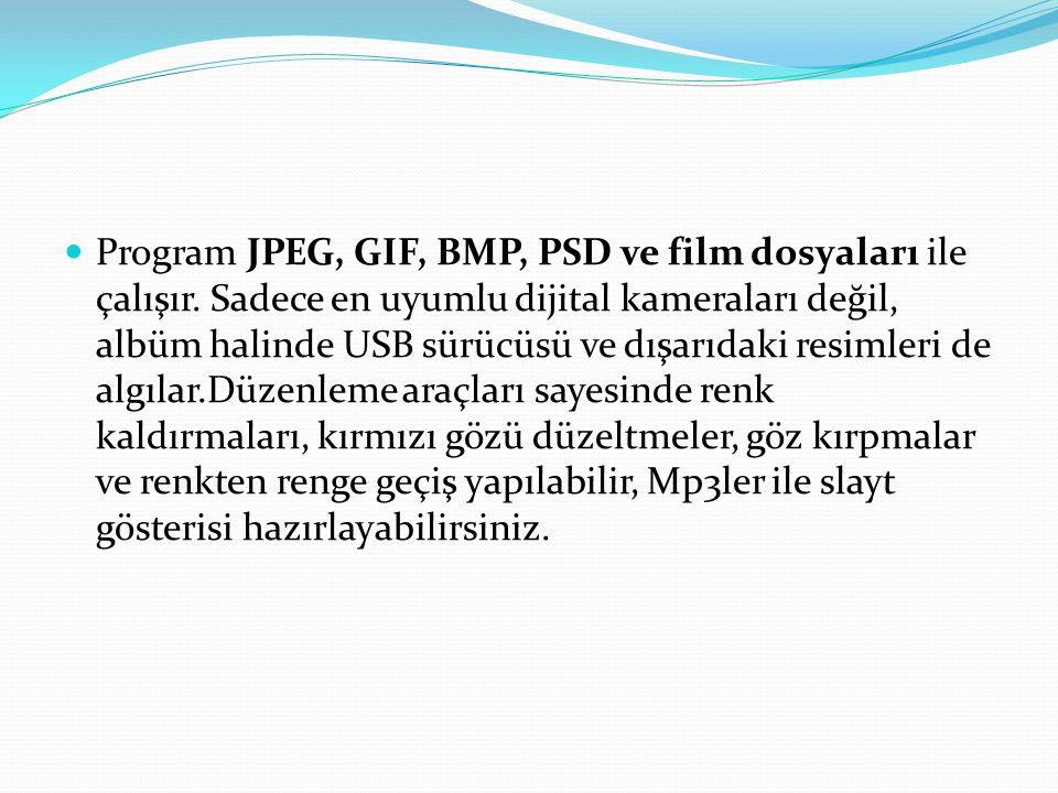 Program JPEG, GIF, BMP, PSD ve film dosyaları ile çalışır