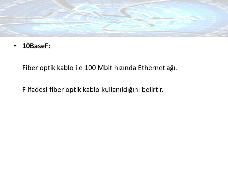 10BaseF: Fiber optik kablo ile 100 Mbit hızında Ethernet ağı.