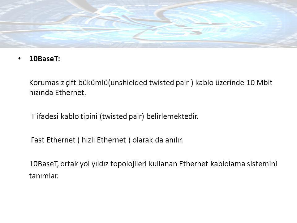 10BaseT: Korumasız çift bükümlü(unshielded twisted pair ) kablo üzerinde 10 Mbit hızında Ethernet.
