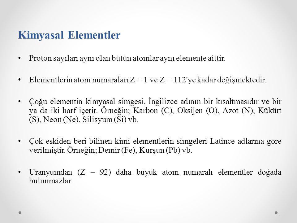 Kimyasal Elementler Proton sayıları aynı olan bütün atomlar aynı elemente aittir.