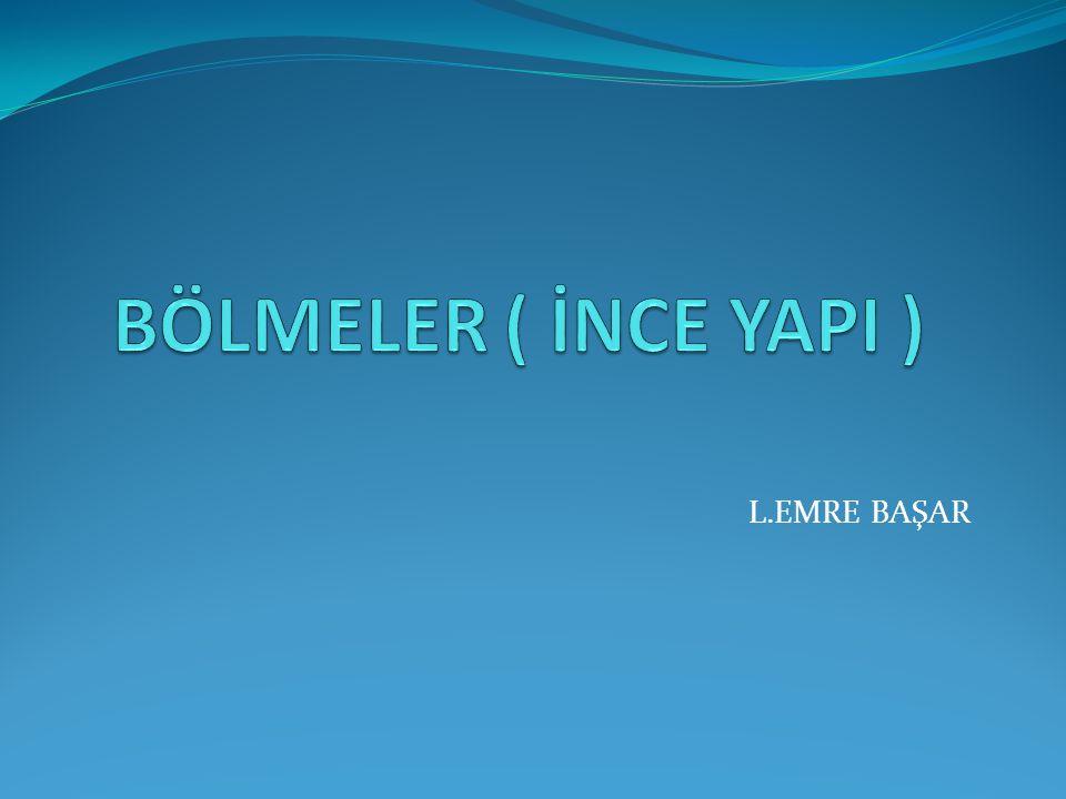 BÖLMELER ( İNCE YAPI ) L.EMRE BAŞAR