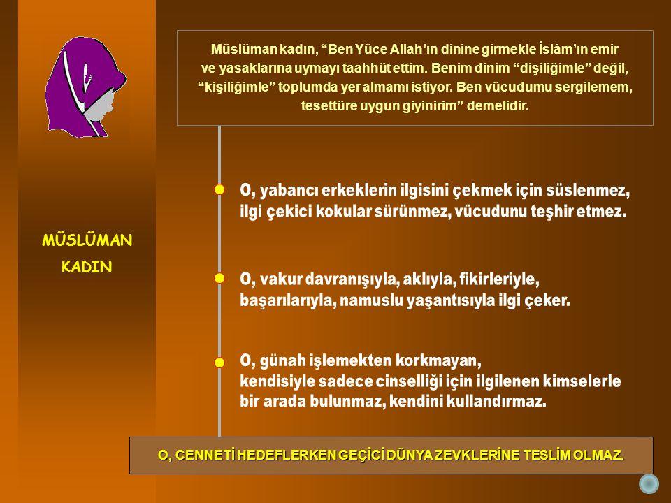 MÜSLÜMAN KADIN. Müslüman kadın, Ben Yüce Allah'ın dinine girmekle İslâm'ın emir.