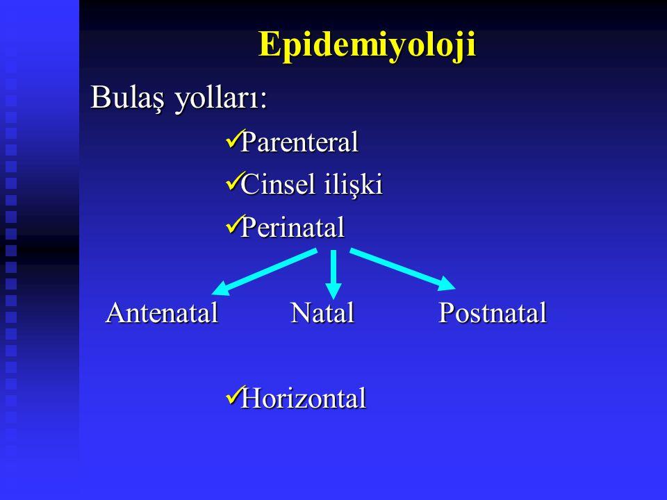 Epidemiyoloji Bulaş yolları: Parenteral Cinsel ilişki Perinatal