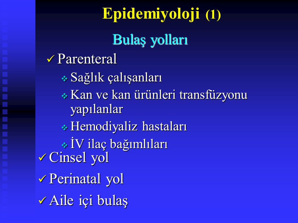 Epidemiyoloji (1) Parenteral Cinsel yol Perinatal yol Aile içi bulaş