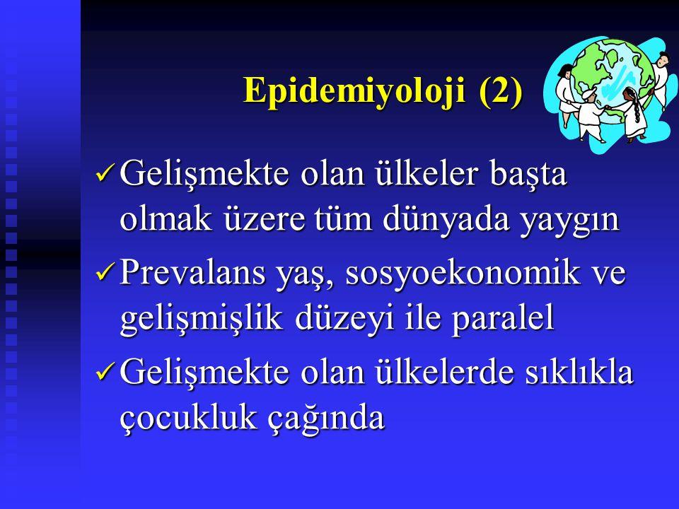 Epidemiyoloji (2) Gelişmekte olan ülkeler başta olmak üzere tüm dünyada yaygın. Prevalans yaş, sosyoekonomik ve gelişmişlik düzeyi ile paralel.
