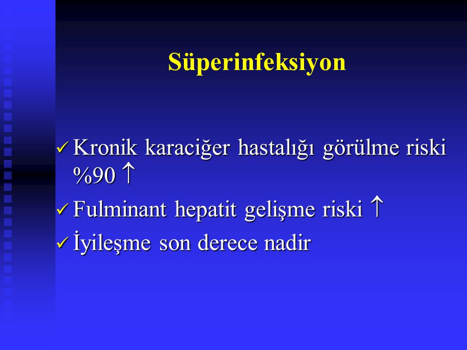 Süperinfeksiyon Kronik karaciğer hastalığı görülme riski %90 