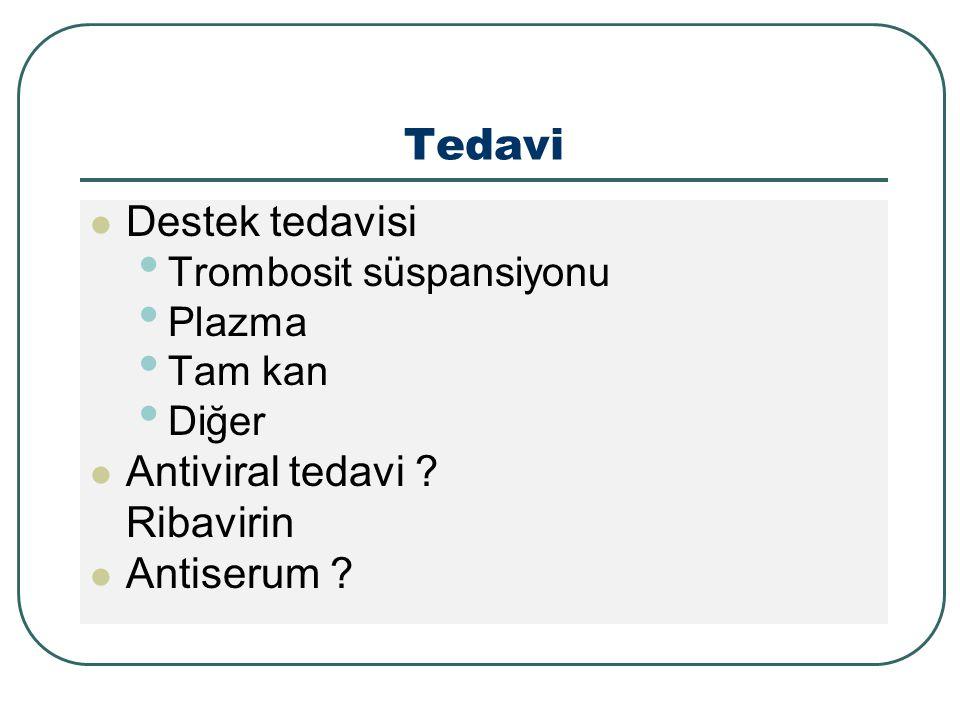 Tedavi Destek tedavisi Antiviral tedavi Ribavirin Antiserum