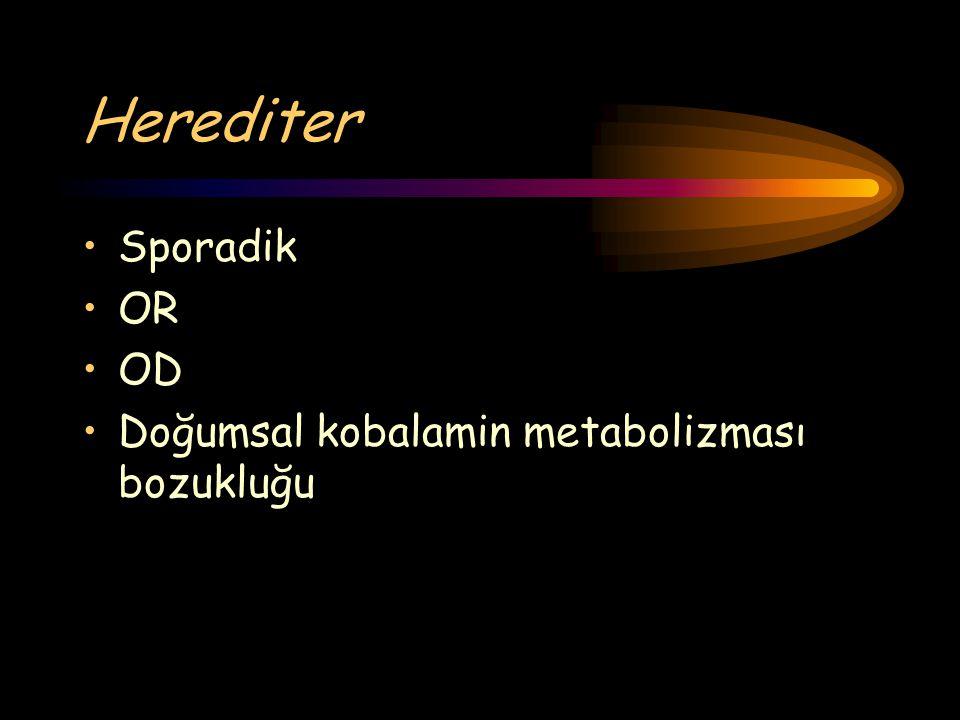 Herediter Sporadik OR OD Doğumsal kobalamin metabolizması bozukluğu