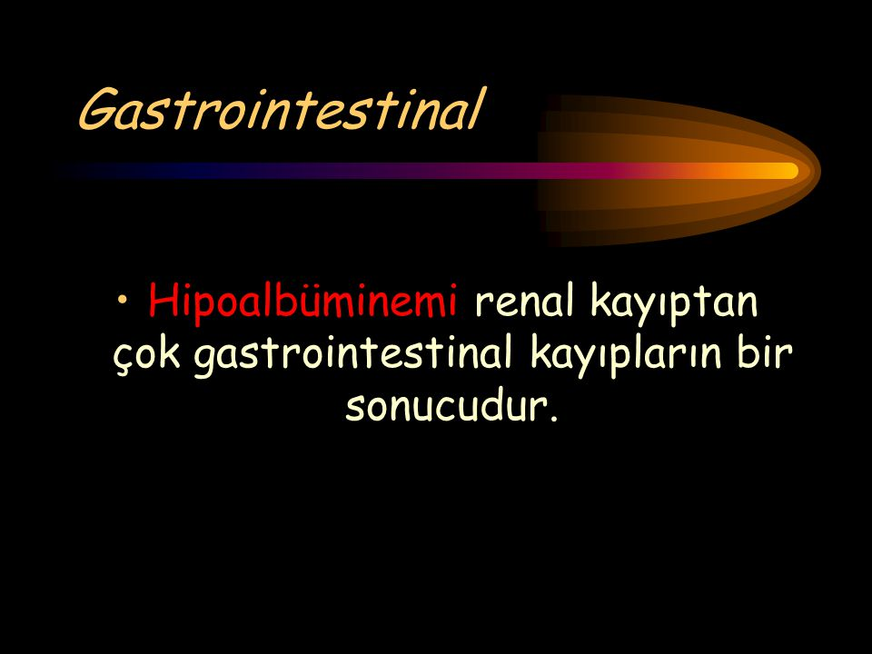 Gastrointestinal Hipoalbüminemi renal kayıptan çok gastrointestinal kayıpların bir sonucudur.