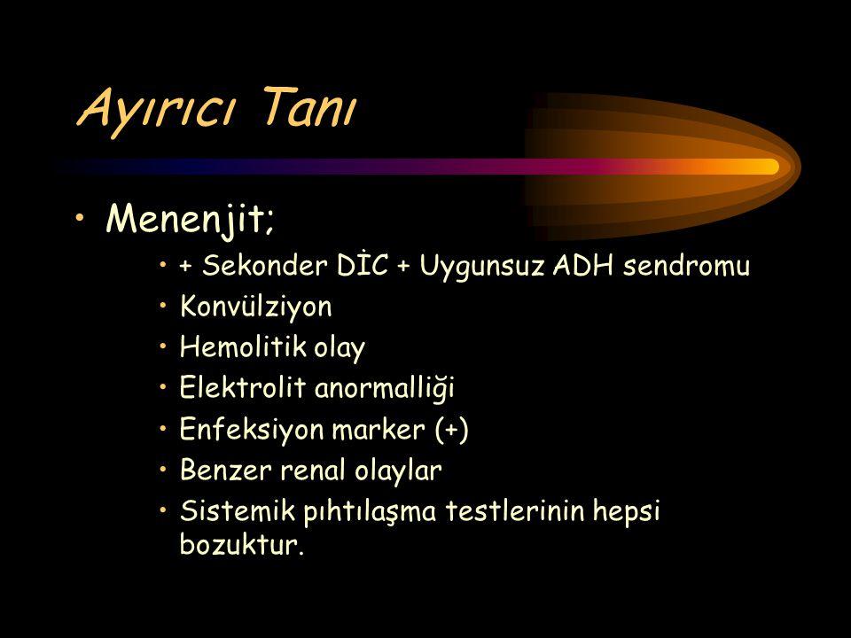 Ayırıcı Tanı Menenjit; + Sekonder DİC + Uygunsuz ADH sendromu