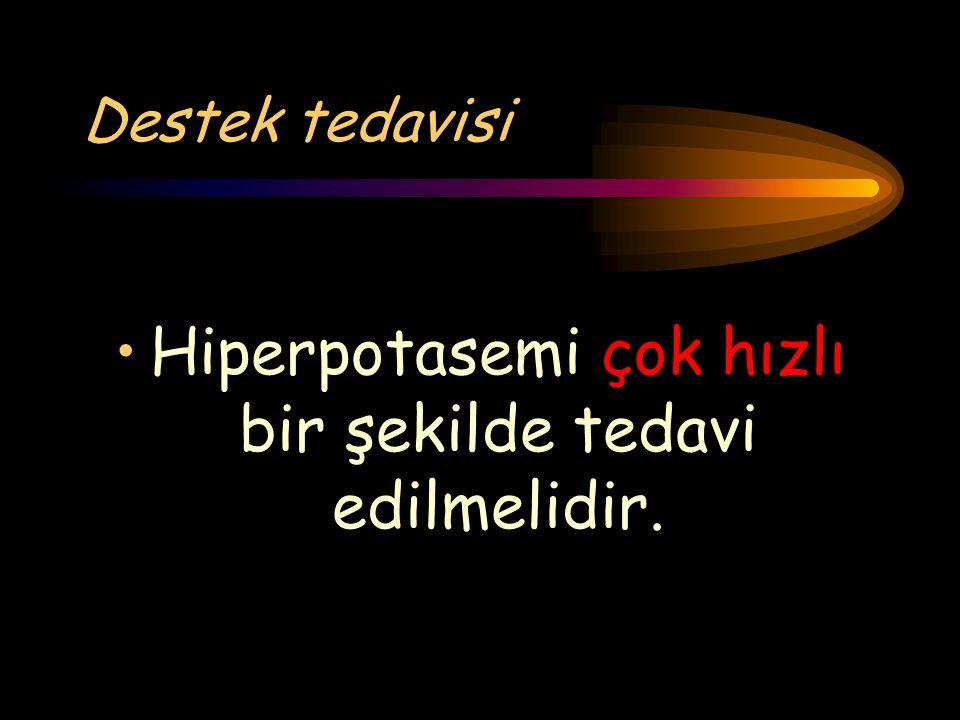 Hiperpotasemi çok hızlı bir şekilde tedavi edilmelidir.