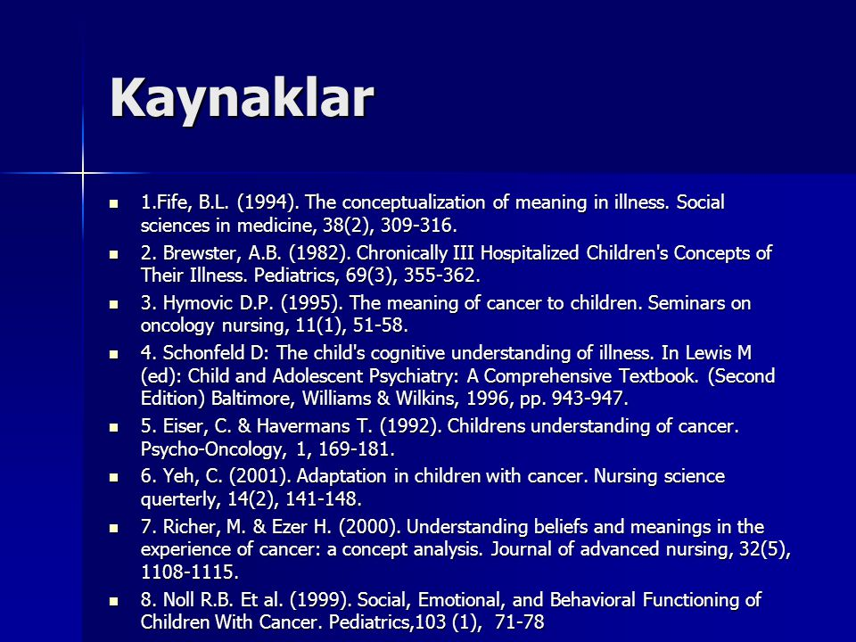 Kaynaklar 1.Fife, B.L. (1994). The conceptualization of meaning in illness. Social sciences in medicine, 38(2), 309-316.