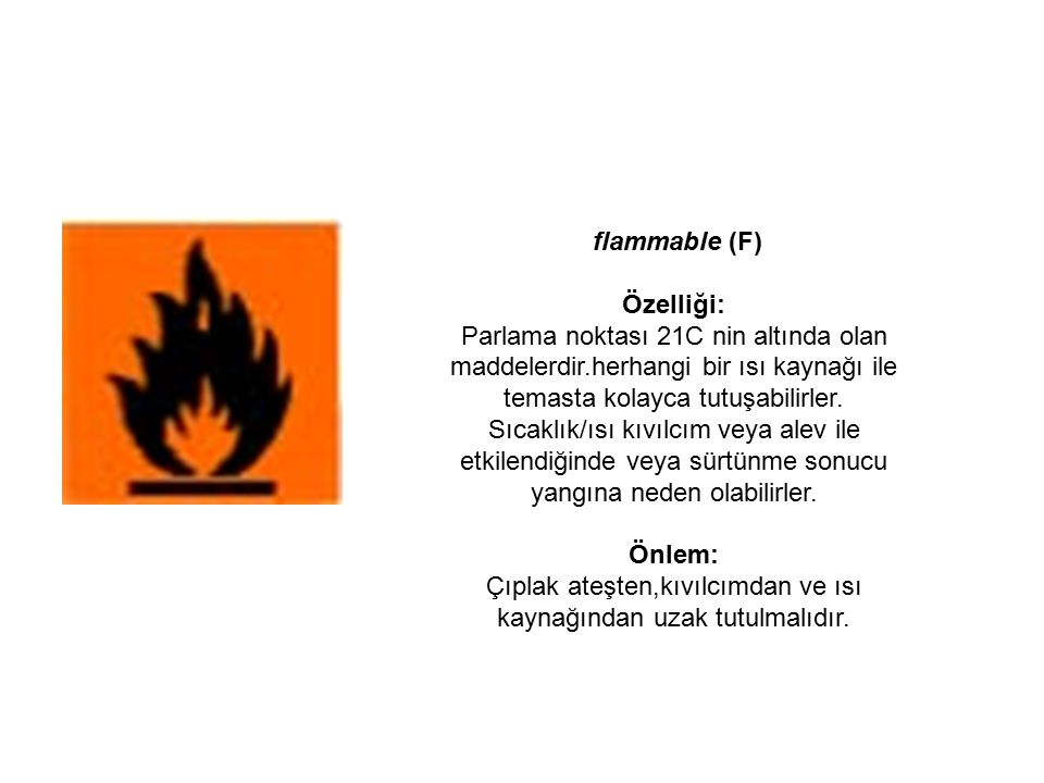 Çıplak ateşten,kıvılcımdan ve ısı kaynağından uzak tutulmalıdır.