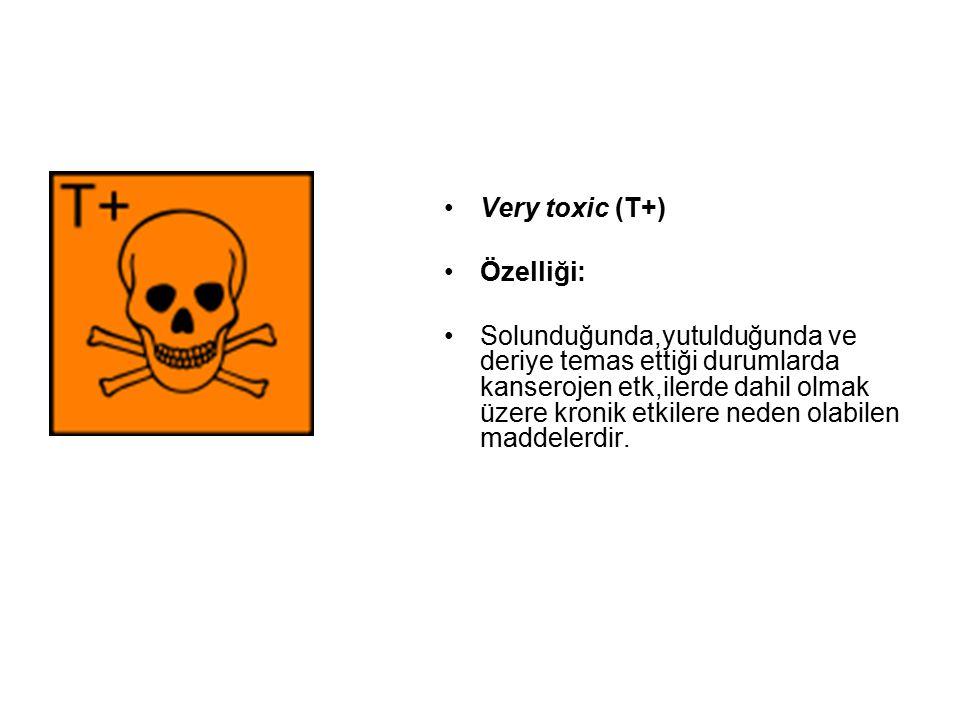 Very toxic (T+) Özelliği: