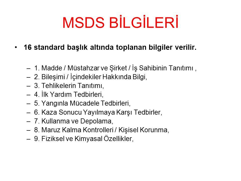 MSDS BİLGİLERİ 16 standard başlık altında toplanan bilgiler verilir.