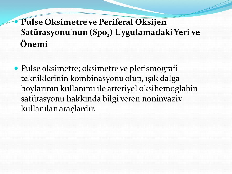 Pulse Oksimetre ve Periferal Oksijen Satürasyonu nun (Sp02) Uygulamadaki Yeri ve