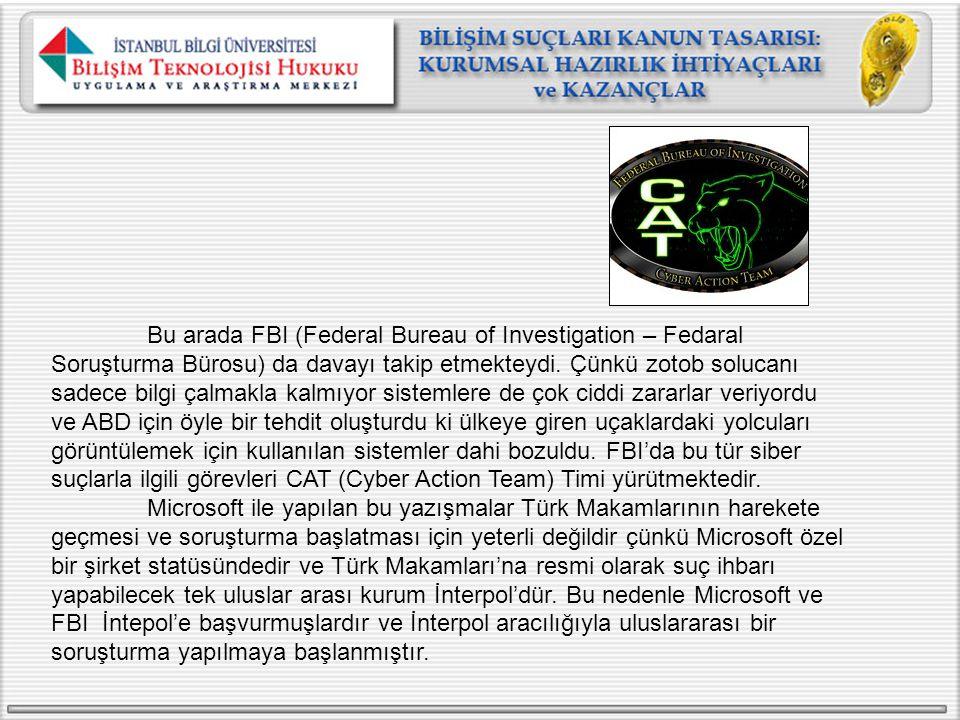 Bu arada FBI (Federal Bureau of Investigation – Fedaral Soruşturma Bürosu) da davayı takip etmekteydi. Çünkü zotob solucanı sadece bilgi çalmakla kalmıyor sistemlere de çok ciddi zararlar veriyordu ve ABD için öyle bir tehdit oluşturdu ki ülkeye giren uçaklardaki yolcuları görüntülemek için kullanılan sistemler dahi bozuldu. FBI'da bu tür siber suçlarla ilgili görevleri CAT (Cyber Action Team) Timi yürütmektedir.
