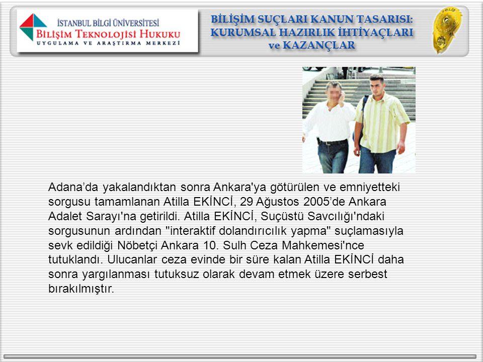 Adana'da yakalandıktan sonra Ankara ya götürülen ve emniyetteki sorgusu tamamlanan Atilla EKİNCİ, 29 Ağustos 2005'de Ankara Adalet Sarayı na getirildi.