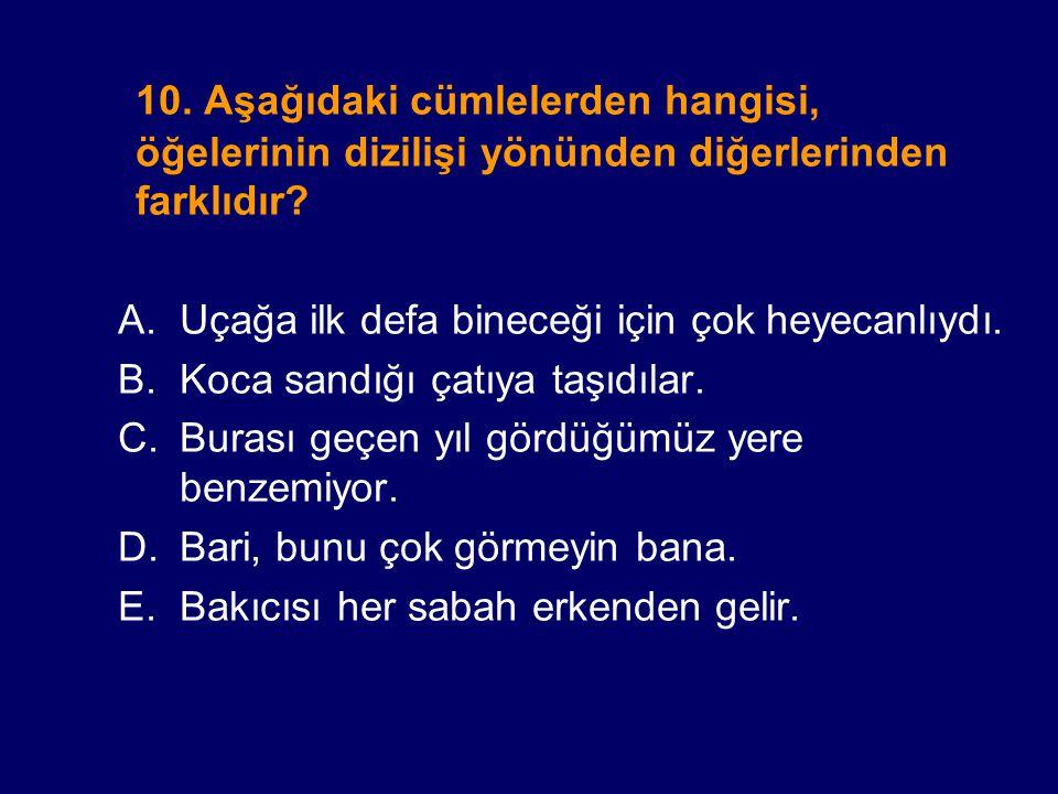 10. Aşağıdaki cümlelerden hangisi, öğelerinin dizilişi yönünden diğerlerinden farklıdır