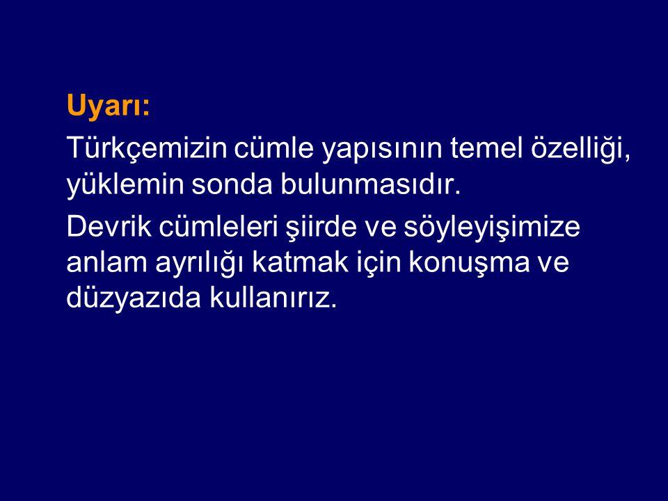Uyarı: Türkçemizin cümle yapısının temel özelliği, yüklemin sonda bulunmasıdır.