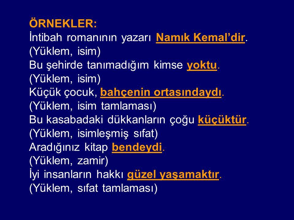 ÖRNEKLER: İntibah romanının yazarı Namık Kemal'dir. (Yüklem, isim) Bu şehirde tanımadığım kimse yoktu.