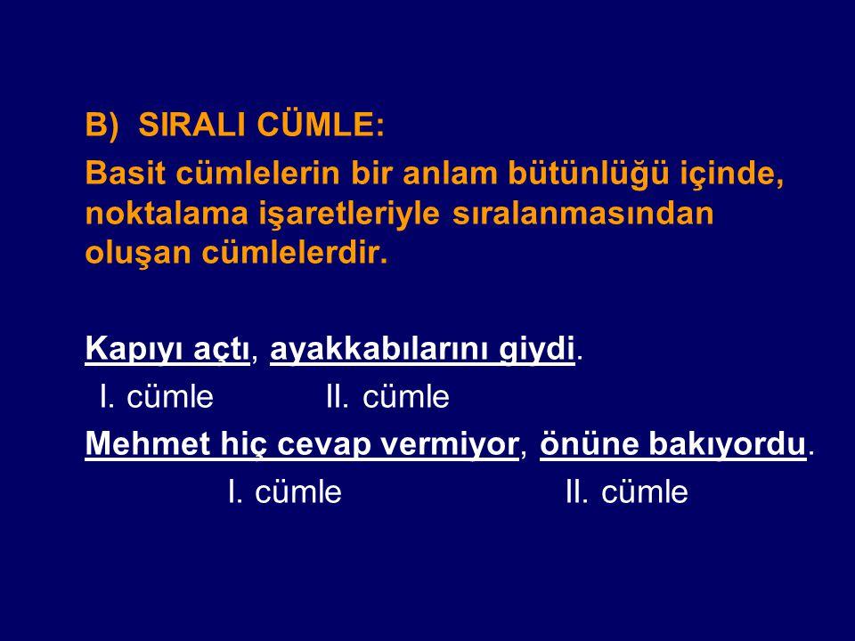 B) SIRALI CÜMLE: Basit cümlelerin bir anlam bütünlüğü içinde, noktalama işaretleriyle sıralanmasından oluşan cümlelerdir.