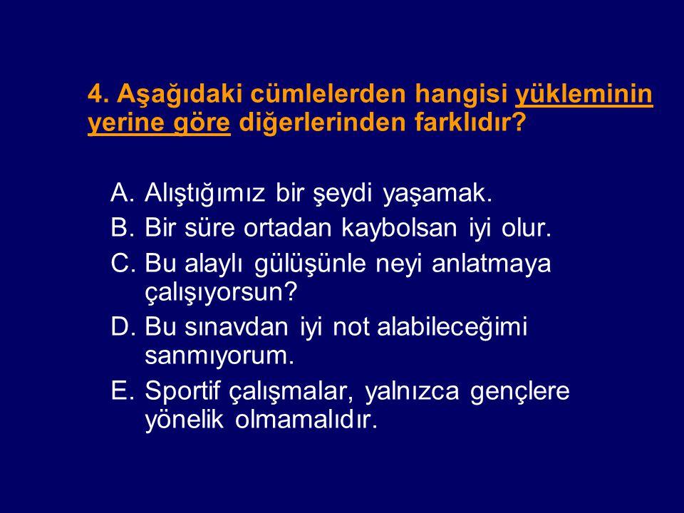 4. Aşağıdaki cümlelerden hangisi yükleminin yerine göre diğerlerinden farklıdır