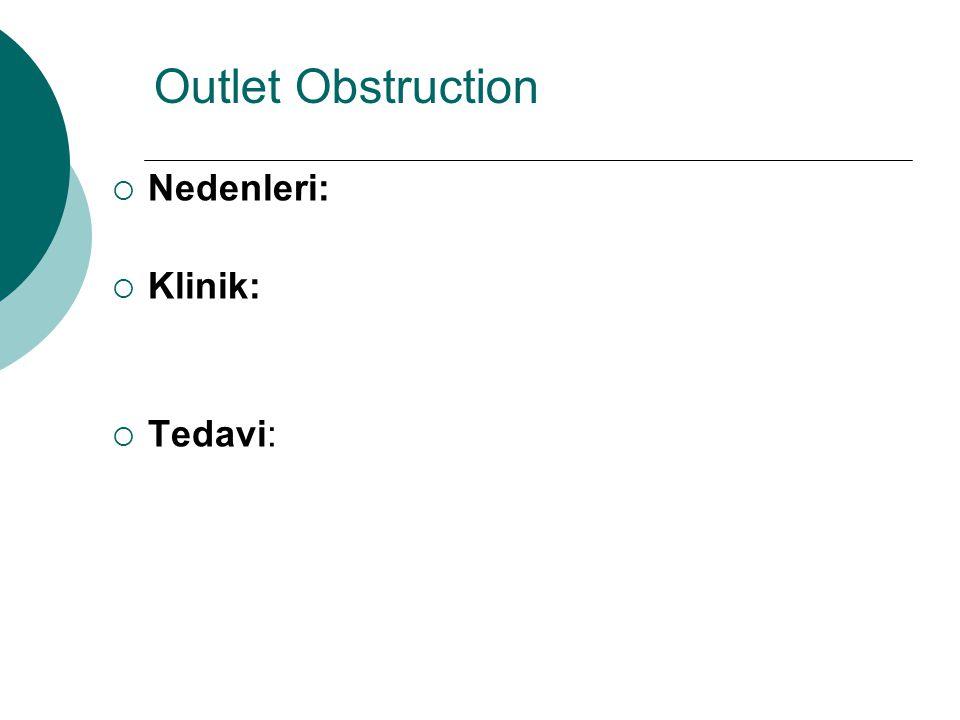 Outlet Obstruction Nedenleri: Klinik: Tedavi: