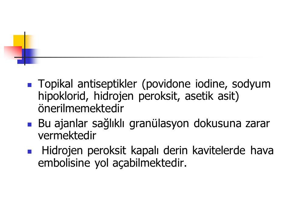 Topikal antiseptikler (povidone iodine, sodyum hipoklorid, hidrojen peroksit, asetik asit) önerilmemektedir
