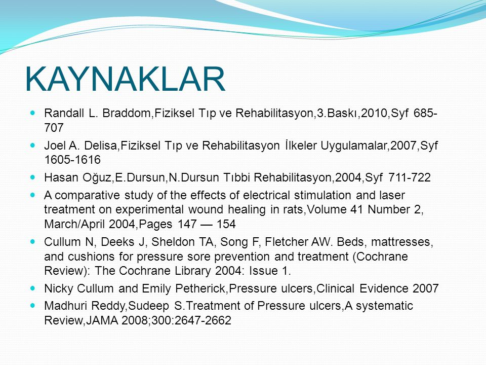 KAYNAKLAR Randall L. Braddom,Fiziksel Tıp ve Rehabilitasyon,3.Baskı,2010,Syf 685-707.