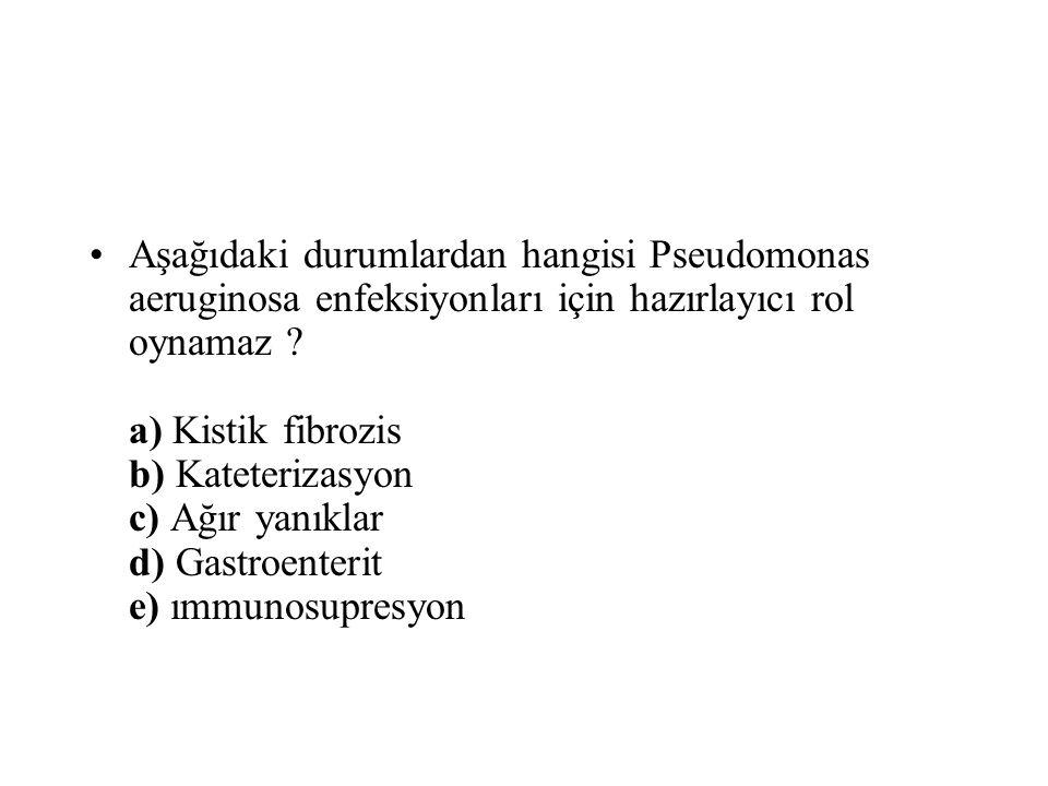 Aşağıdaki durumlardan hangisi Pseudomonas aeruginosa enfeksiyonları için hazırlayıcı rol oynamaz .