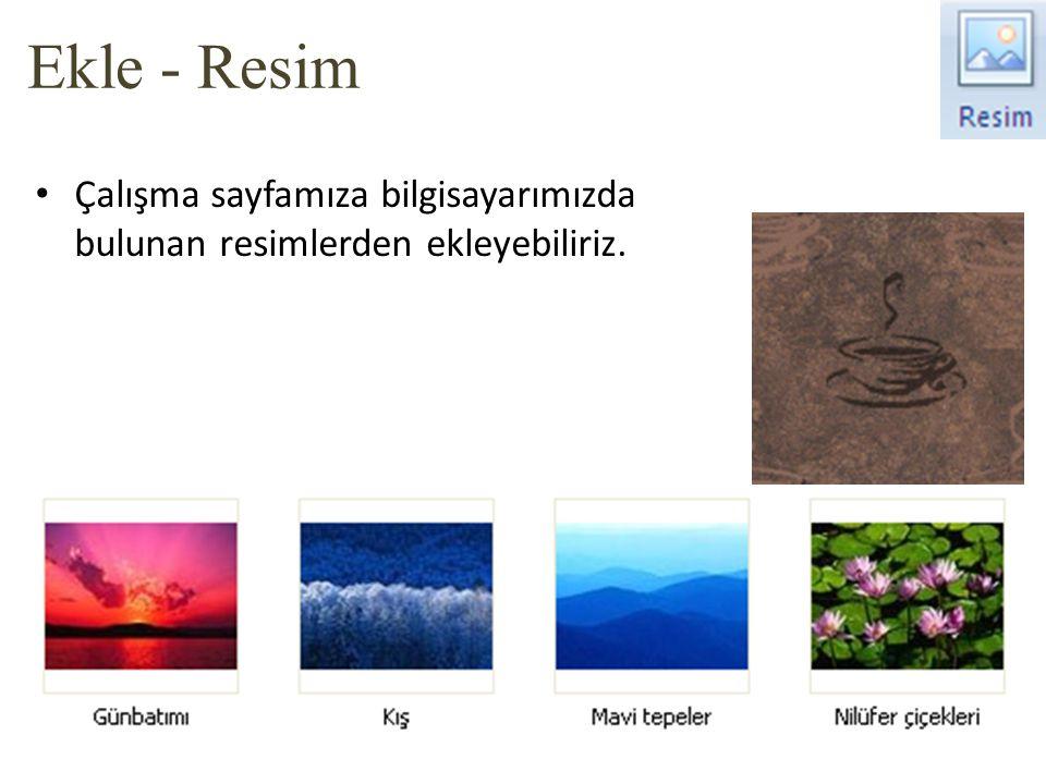 Ekle - Resim Çalışma sayfamıza bilgisayarımızda bulunan resimlerden ekleyebiliriz.