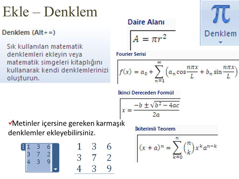 Ekle – Denklem Metinler içersine gereken karmaşık denklemler ekleyebilirsiniz.