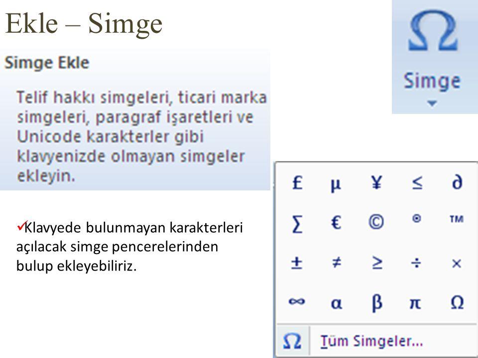 Ekle – Simge Klavyede bulunmayan karakterleri açılacak simge pencerelerinden bulup ekleyebiliriz.
