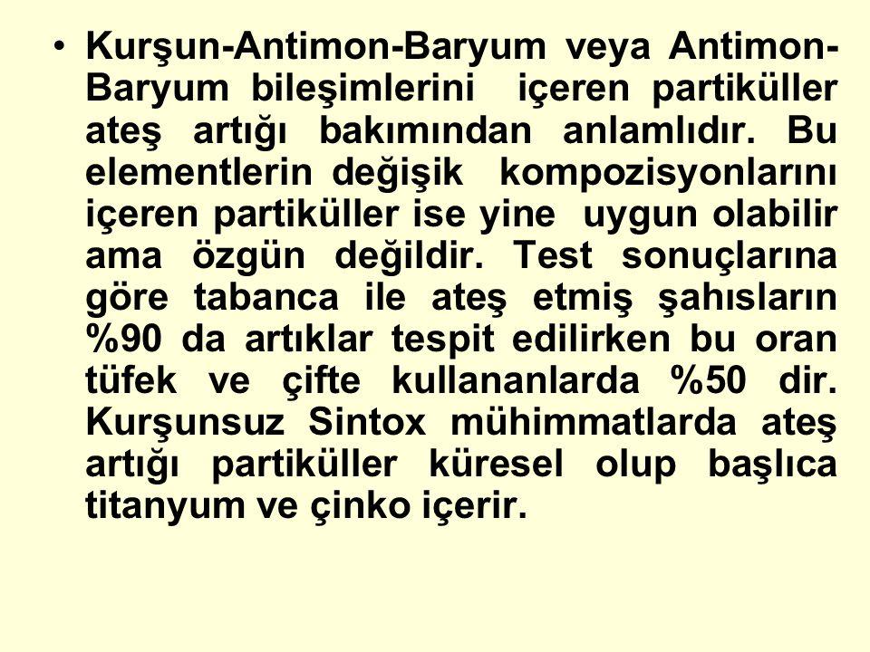 Kurşun-Antimon-Baryum veya Antimon-Baryum bileşimlerini içeren partiküller ateş artığı bakımından anlamlıdır.