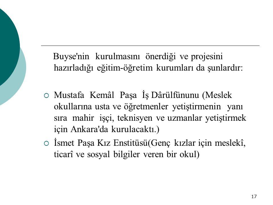 Buyse nin kurulmasını önerdiği ve projesini hazırladığı eğitim-öğretim kurumları da şunlardır: