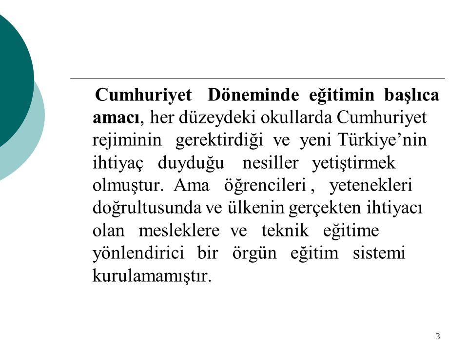Cumhuriyet Döneminde eğitimin başlıca amacı, her düzeydeki okullarda Cumhuriyet rejiminin gerektirdiği ve yeni Türkiye'nin ihtiyaç duyduğu nesiller yetiştirmek olmuştur.