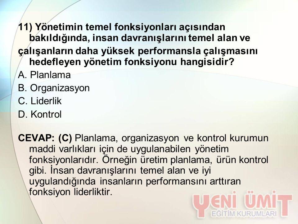 11) Yönetimin temel fonksiyonları açısından bakıldığında, insan davranışlarını temel alan ve