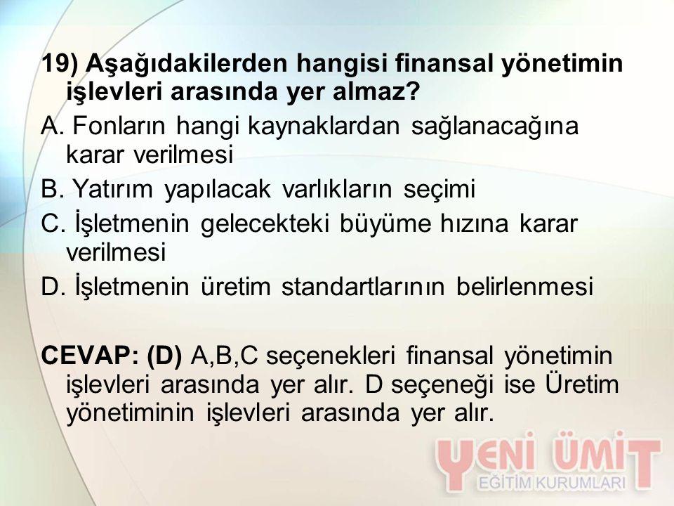 19) Aşağıdakilerden hangisi finansal yönetimin işlevleri arasında yer almaz